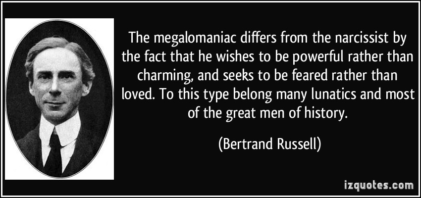 quote-the-megalomaniac-differs-from-the-narcissist-by-the-fact-that-he-wishes-to-be-powerful-rather-than-bertrand-russell-160410